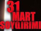 31 Mart - Azərbaycanlıların Soyqırımı Günüdür: CƏMİYYƏT