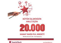 Kapital Bank sərfəli şərtlərlə 20 000 manatadək nağd pul krediti təklif edir