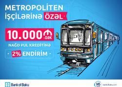 Bank of Baku-dan Metropoliten işçilərinə özəl kredit kampaniyası - 2% ENDİRİM!