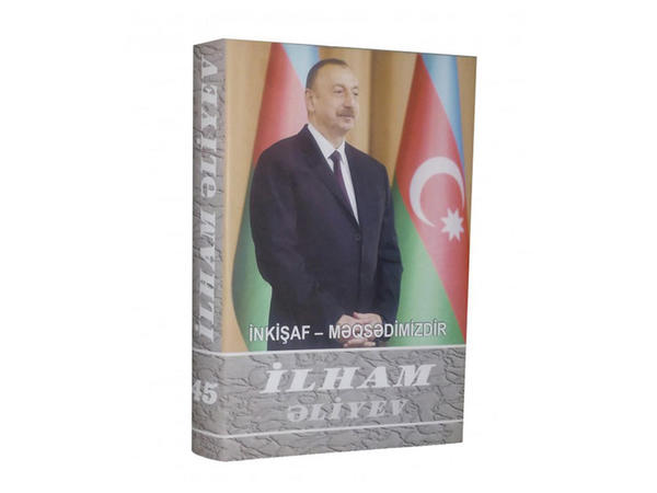 """""""İlham Əliyev. İnkişaf - məqsədimizdir"""" çoxcildliyinin 45-ci cildi çapdan çıxıb"""
