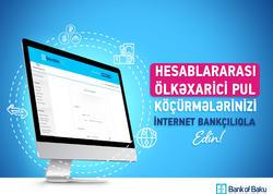Bank of Baku-dan sahibkarlara banka yaxınlaşmadan hesablararası ölkəxaricinə pul köçürmə imkanı!