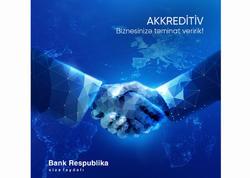 Bank Respublika akkreditiv və zəmanətləri sərfəli şərtlərlə təklif edir
