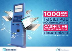 Bank of Baku-nun Cash-in və İnternet Bankçılıq xidmətində 1000 USD-dək Təcili Pul Köçürmələri!