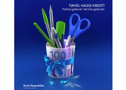 """Bank Respublika yeni """"Təhsil haqqı"""" krediti təklif edir"""