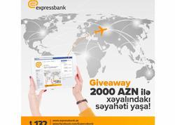 Xəyalındakı səyahəti yaşa! Expressbank-dan bayramqabağı aksiya!
