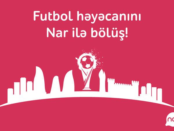 """""""Nar""""dan futbol həvəskarları üçün möhtəşəm müsabiqə!"""