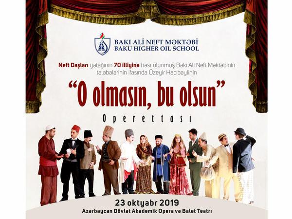 """Bakı Ali Neft Məktəbinin tələbələrinin ifasında """"O olmasın, bu olsun"""" operettası tamaşaya qoyulacaq"""