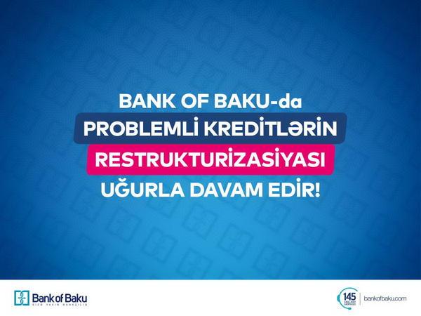 Bank of Baku problemli kreditlərin restrukturizasiyasını uğurla davam etdirir!