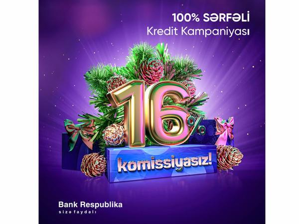 Bank Respublika müştərilərinə illik 16% və komissiyasız kreditlər təklif edir