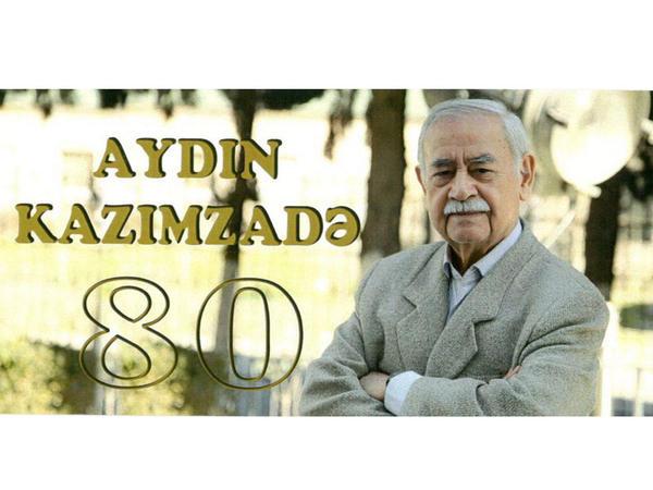 Əməkdar incəsənət xadimi Aydın Kazımzadənin 80 illiyi qeyd ediləcək