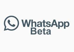WhatsApp Beta yeniləndi: 2 yenilik daha əlavə olundu