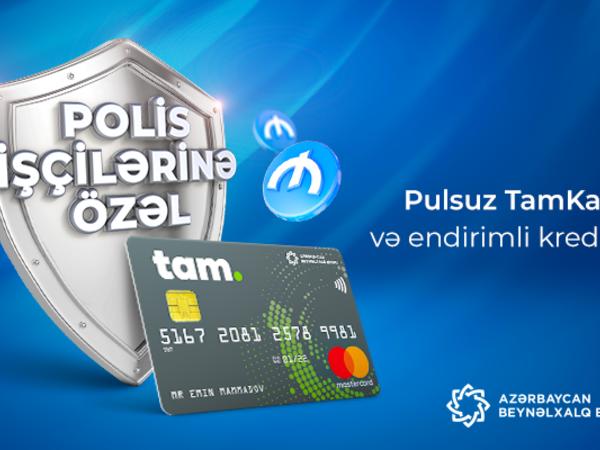 Polis işçiləri üçün pulsuz TamKart və endirimli kredit!