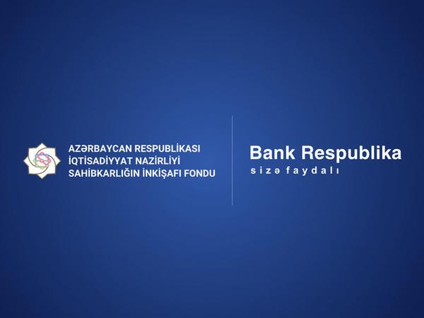 Sahibkarlığın İnkişafı Fondu və Bank Respublika sahibkarlara dövlət zəmanətli kreditlərin verilməsinə başlayıb