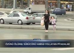 Öz ayaqları ilə əcəlinə qaçanlar - VİDEO – FOTO