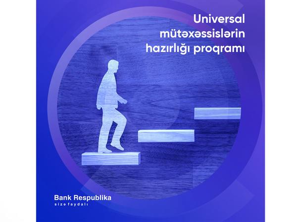 """Bank Respublika Azərbaycanda ilk dəfə gənclər üçün """"Universal mütəxəssislərin hazırlığı"""" proqramına start verir"""