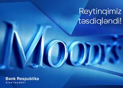 """Moody's """"Bank Respublika""""nın yüksək reytinqini bir daha təsdiqlədi"""