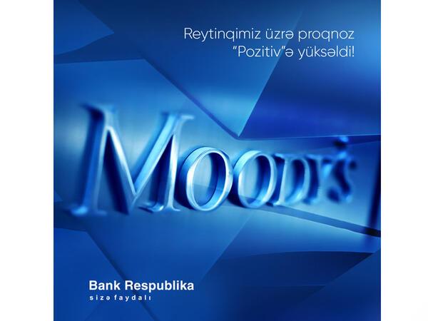 Moody's Bank Respublikanın reytinq üzrə proqnozunu iki pillə birdən yüksəltdi