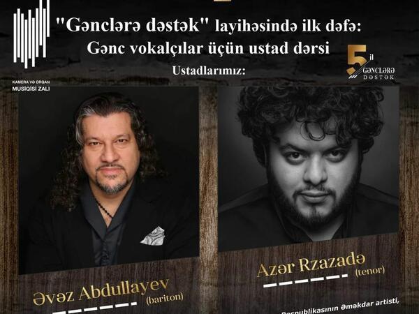 Əvəz Abdullayev və Azər Rzazadə ilk dəfə gənc vokaçılar üçün ustad dərsi keçirəcək